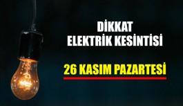 Dikkat elektrik kesintisi 26 Kasım Pazartesi