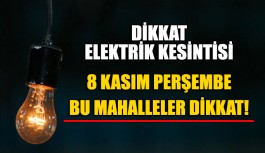 Dikkat elektrik kesintisi 8 Kasım Perşembe