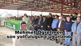 Mehmet Öğretmen son yolculuğuna uğurlandı