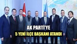 AK Parti'ye 5 yeni ilçe başkanı atandı