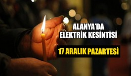 Alanya'da Elektrik Kesintisi 17 Aralık Pazartesi