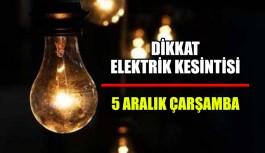 Dikkat Elektrik Kesintisi 5 Aralık Çarşamba