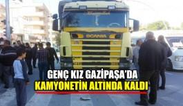 Genç kız Gazipaşa'da kamyonetin altında kaldı