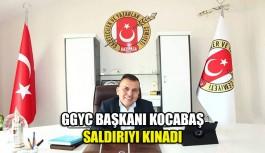 GGYC Başkanı Kocabaş saldırıyı kınadı