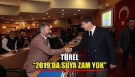 """Türel """"2019'da suya zam yok"""""""
