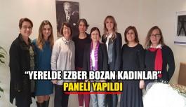 """""""Yerelde ezber bozan kadınlar"""" paneli yapıldı"""