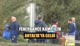 Fenerbahçe kamp için Antalya'ya geldi