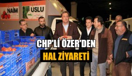 CHP'li Özer'den hal ziyareti