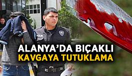 Alanya'da bıçaklı kavgaya tutuklama
