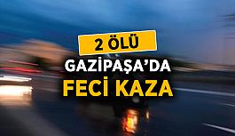 Gazipaşa'da feci kaza: 2 ölü