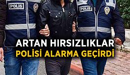 Artan hırsızlıklar polisi alarma geçirdi
