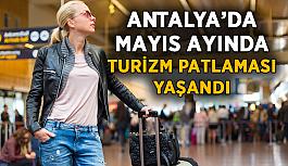 Antalya'da mayıs ayında turizm patlaması yaşandı