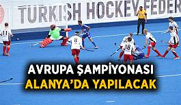 Avrupa Şampiyonası Alanya'da yapılacak