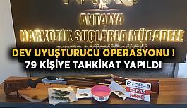Dev uyuşturucu operasyonu ! 79 kişiye tahkikat yapıldı