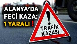 Alanya'da feci kaza: 1 yaralı!