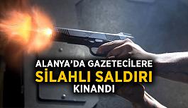 Alanya'da gazetecilere silahlı saldırı kınandı