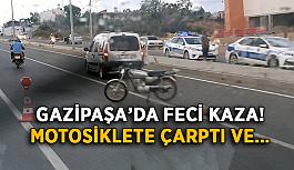 Gazipaşa'da feci kaza! Motosiklete çarptı ve…