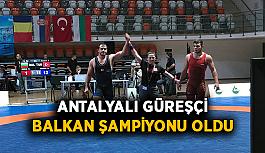 Antalyalı güreşçi Balkan Şampiyonu oldu