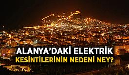 Alanya'daki elektrik kesintilerinin nedeni ney?