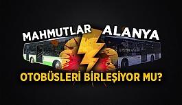 Alanya ve Mahmutlar otobüsleri birleşiyor mu?