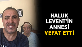 Haluk Levent'in annesi vefat etti