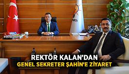 Rektör Kalan'dan genel sekreter Şahin'e ziyaret