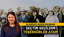 """Alanyalı Kadın Başkan: """"Seçtim Seçildim, Teşekkürler Atam"""""""