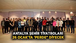 """Antalya Şehir Tiyatroları 26 Ocak'ta 'Perde"""" diyecek"""