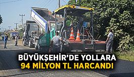 Büyükşehir'de yollara 94 milyon TL harcandı