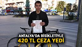 Antalya'da bisikletiyle 420 TL ceza yedi