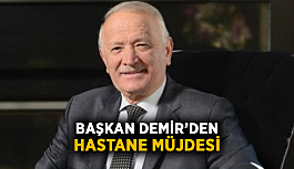 Başkan Demir'den hastane müjdesi