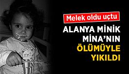 Melek oldu uçtu: Alanya minik Mina'nın ölümüyle yıkıldı