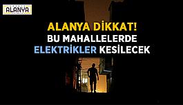 Bu mahaller için Alanya'da elektrik kesintisi var