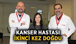 Kanser hastası Antalya'da ikinci kez doğdu