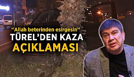 """Menderes Türel'den kaza açıklaması: """"Allah beterinden esirgesin"""""""