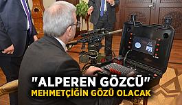 """""""Alperen Gözcü"""" Mehmetçiğin gözü olacak"""