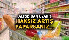 ALTSO'dan uyarı! Haksız fiyat artışı yaparsanız…