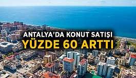 Antalya'da konut satışı yüzde 60 arttı