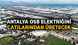 Antalya OSB, elektriğini çatılarından üretecek