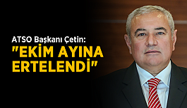 """ATSO Başkanı Çetin: """"Ekim ayına ertelendi"""""""