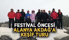 Festival öncesi Alanya Akdağ'a keşif turu