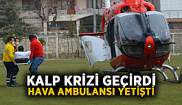 Kalp krizi geçiren vatandaşa hava ambulansı yetişti