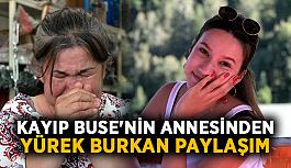 Kayıp Buse'nin annesinden yürek burkan paylaşım