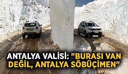 """Antalya Valisi: """"Burası Van değil, Antalya Söbüçimen"""""""