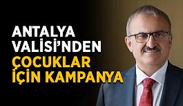 Antalya Valisi'nden çocuklar için kampanya