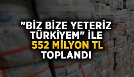 """""""Biz Bize Yeteriz Türkiyem"""" ile 552 milyon TL toplandı"""