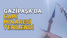 Gazipaşa'da cami minaresi yenilendi