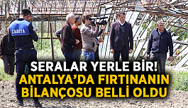 Seralar yerle bir! Antalya'da fırtınanın bilançosu belli oldu