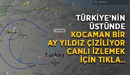 Türkiye'nin üstünde kocaman bir ay yıldız çiziliyor: Canlı izlemek için tıkla...