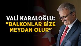 """Vali Karaloğlu: """"Balkonlar bize meydan olur"""""""